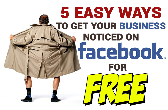 5 Easy Ways To Get Your Business Noticed On Facebook For Free.